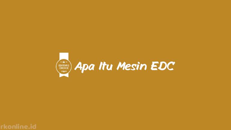 Apa Itu Mesin EDC
