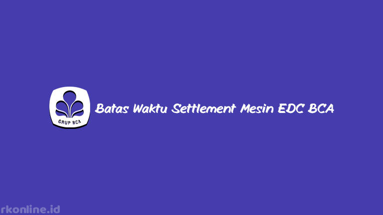 BATAS WAKTU SETTLEMENT MESIN EDC BCA