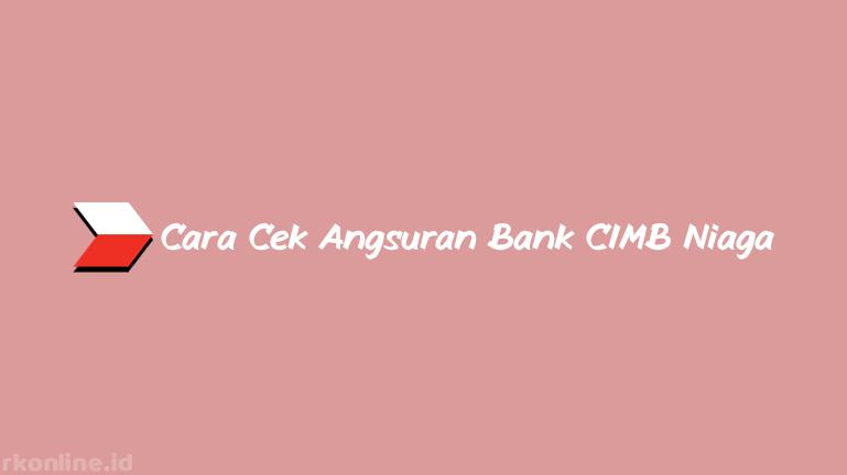 Cara-Cek-Angsuran-Bank-CIMB-Niaga-dan-Syarat