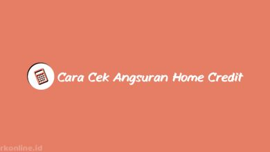 Cara Cek Angsuran Home Credit Online & Tanpa Aplikasi