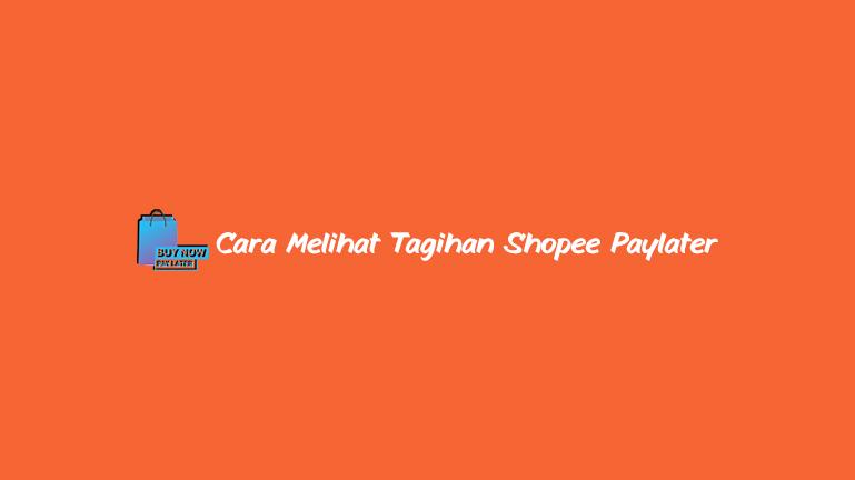 Cara-Melihat-Tagihan-Shopee-Paylater-Terbaru