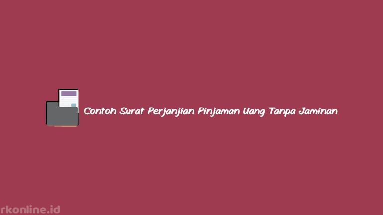 Contoh Surat Perjanjian Pinjaman Uang Tanpa Jaminan