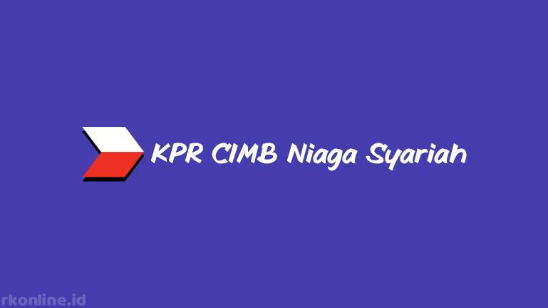 KPR CIMB Niaga Syariah dari Jenis, Bunga, Biaya & Cara Pengajuan