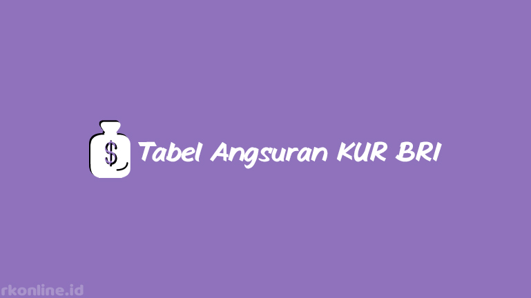Tabel Angsuran KUR BRI 2021 Pinjaman 50 - 500 Juta